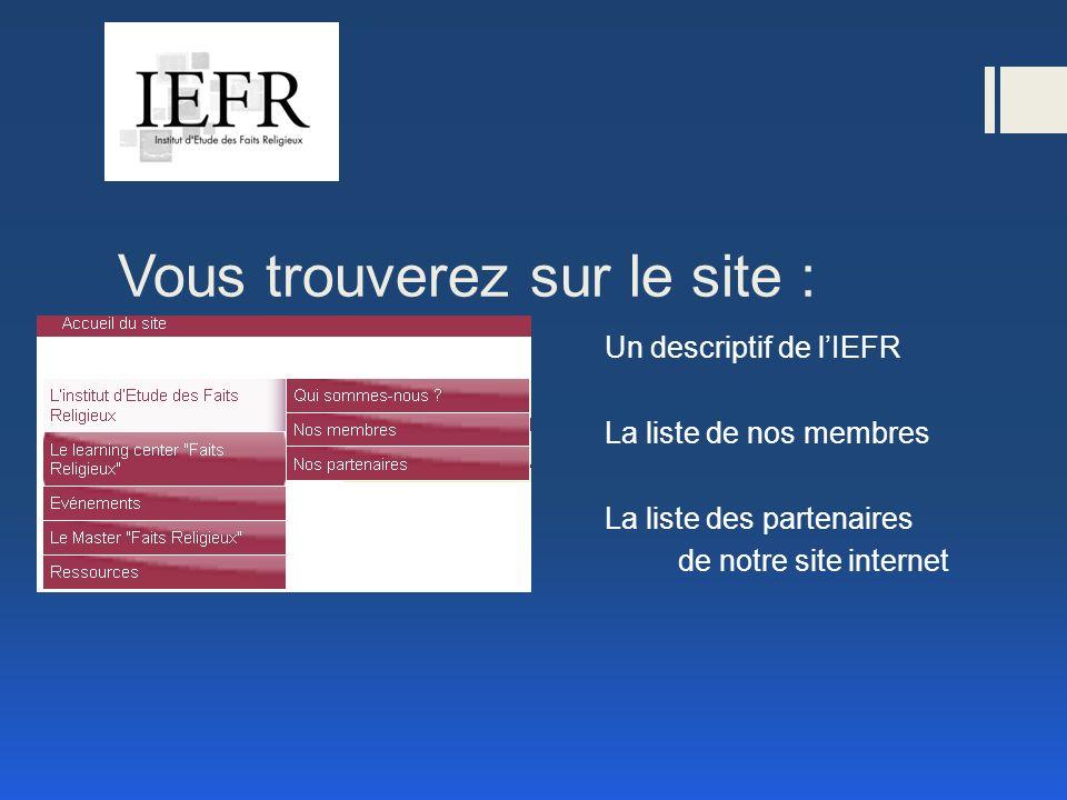 Vous trouverez sur le site : Un descriptif de lIEFR La liste de nos membres La liste des partenaires de notre site internet
