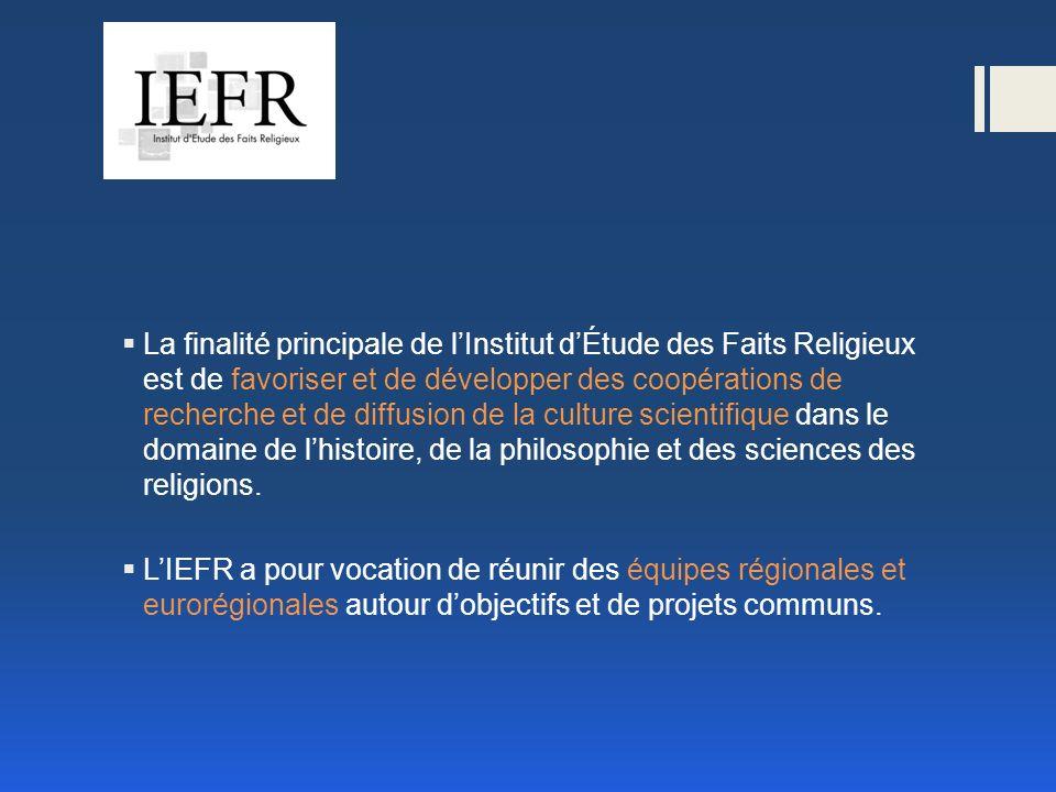La finalité principale de lInstitut dÉtude des Faits Religieux est de favoriser et de développer des coopérations de recherche et de diffusion de la culture scientifique dans le domaine de lhistoire, de la philosophie et des sciences des religions.