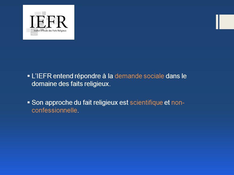 LIEFR entend répondre à la demande sociale dans le domaine des faits religieux.