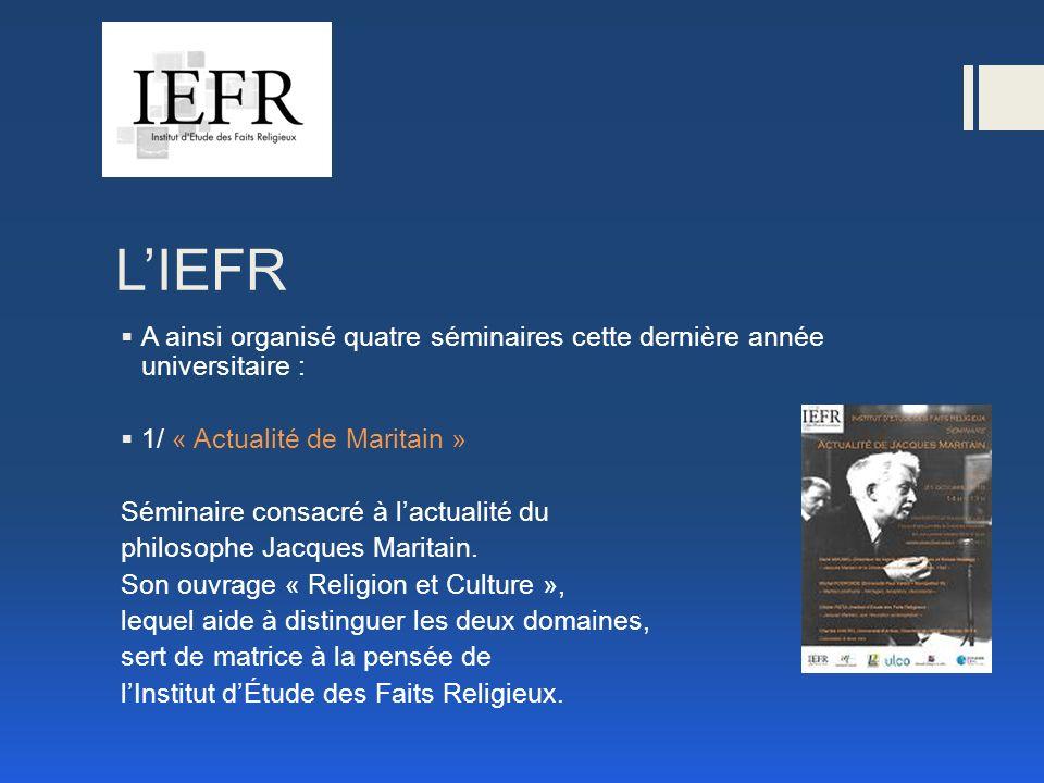 LIEFR A ainsi organisé quatre séminaires cette dernière année universitaire : 1/ « Actualité de Maritain » Séminaire consacré à lactualité du philosophe Jacques Maritain.