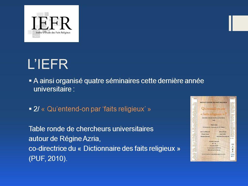 LIEFR A ainsi organisé quatre séminaires cette dernière année universitaire : 2/ « Quentend-on par faits religieux » Table ronde de chercheurs universitaires autour de Régine Azria, co-directrice du « Dictionnaire des faits religieux » (PUF, 2010).