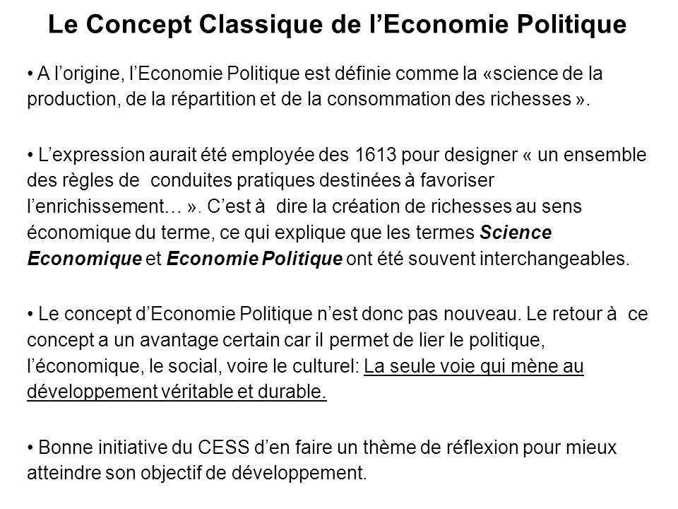 Le Concept Classique de lEconomie Politique A lorigine, lEconomie Politique est définie comme la «science de la production, de la répartition et de la consommation des richesses ».