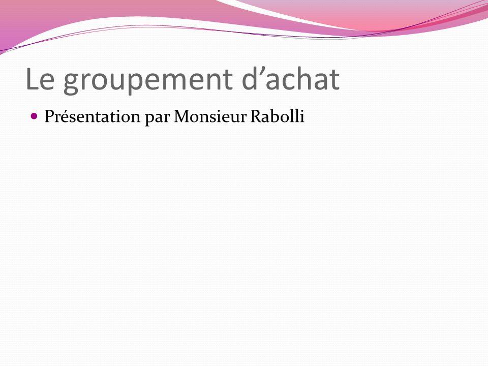Le groupement dachat Présentation par Monsieur Rabolli