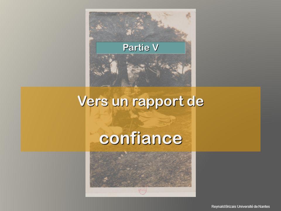 Vers un rapport de confiance Partie V Reynald Brizais Université de Nantes