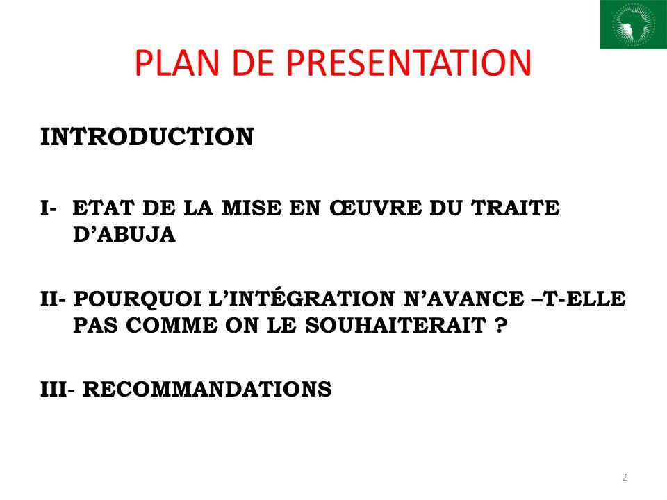 PLAN DE PRESENTATION INTRODUCTION I- ETAT DE LA MISE EN ŒUVRE DU TRAITE DABUJA II- POURQUOI LINTÉGRATION NAVANCE –T-ELLE PAS COMME ON LE SOUHAITERAIT