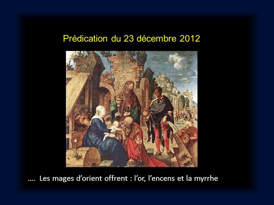 Prédication du 23 décembre 2012 …. Les mages dorient offrent : lor, lencens et la myrrhe