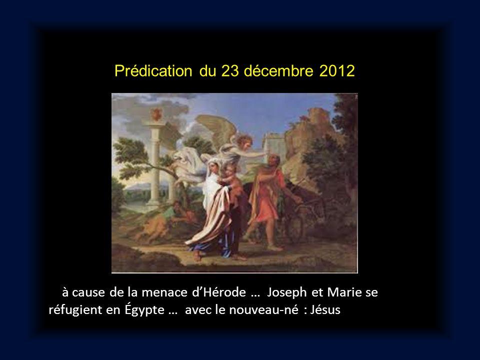 Prédication du 23 décembre 2012 à cause de la menace dHérode … Joseph et Marie se réfugient en Égypte … avec le nouveau-né : Jésus