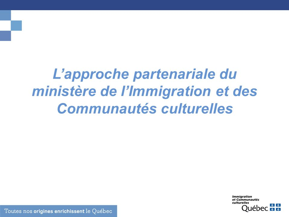 Plan de présentation La politique de laction communautaire au Québec Le modèle interculturel du Québec Lapproche partenariale du ministère de lImmigration et des Communautés culturelles La Table de concertation des organismes au service des personnes réfugiées et immigrantes