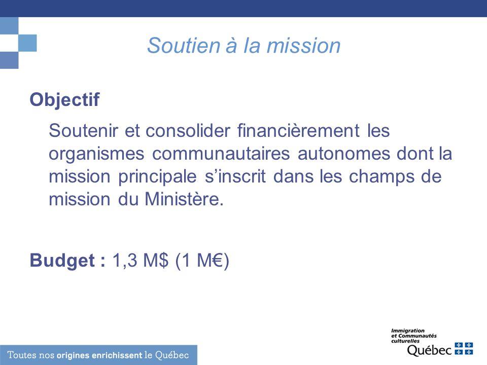 Soutien à la mission Objectif Soutenir et consolider financièrement les organismes communautaires autonomes dont la mission principale sinscrit dans l