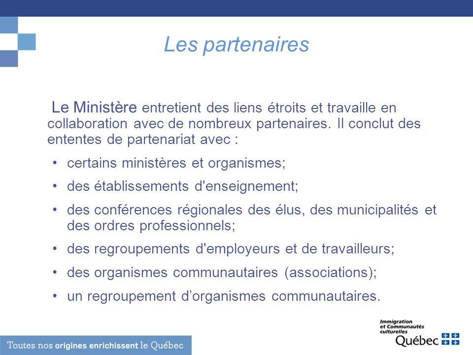 Les partenaires Le Ministère entretient des liens étroits et travaille en collaboration avec de nombreux partenaires. Il conclut des ententes de parte