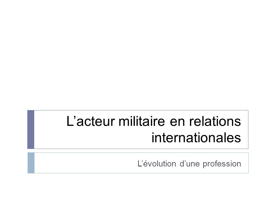 Lacteur militaire en relations internationales Lévolution dune profession