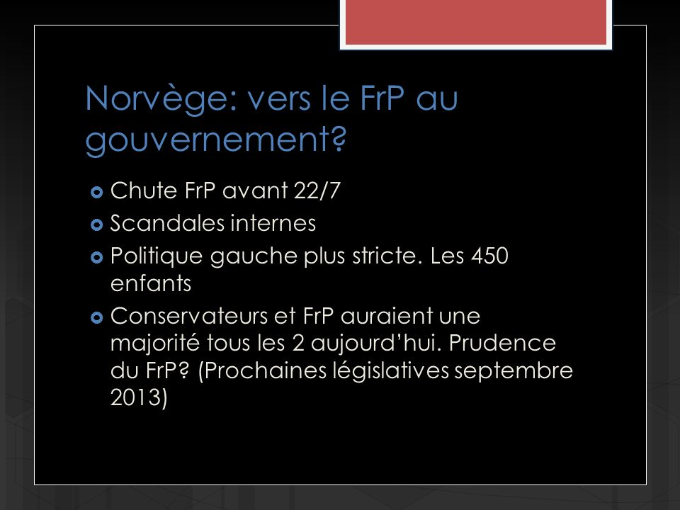 Norvège: vers le FrP au gouvernement? Chute FrP avant 22/7 Scandales internes Politique gauche plus stricte. Les 450 enfants Conservateurs et FrP aura