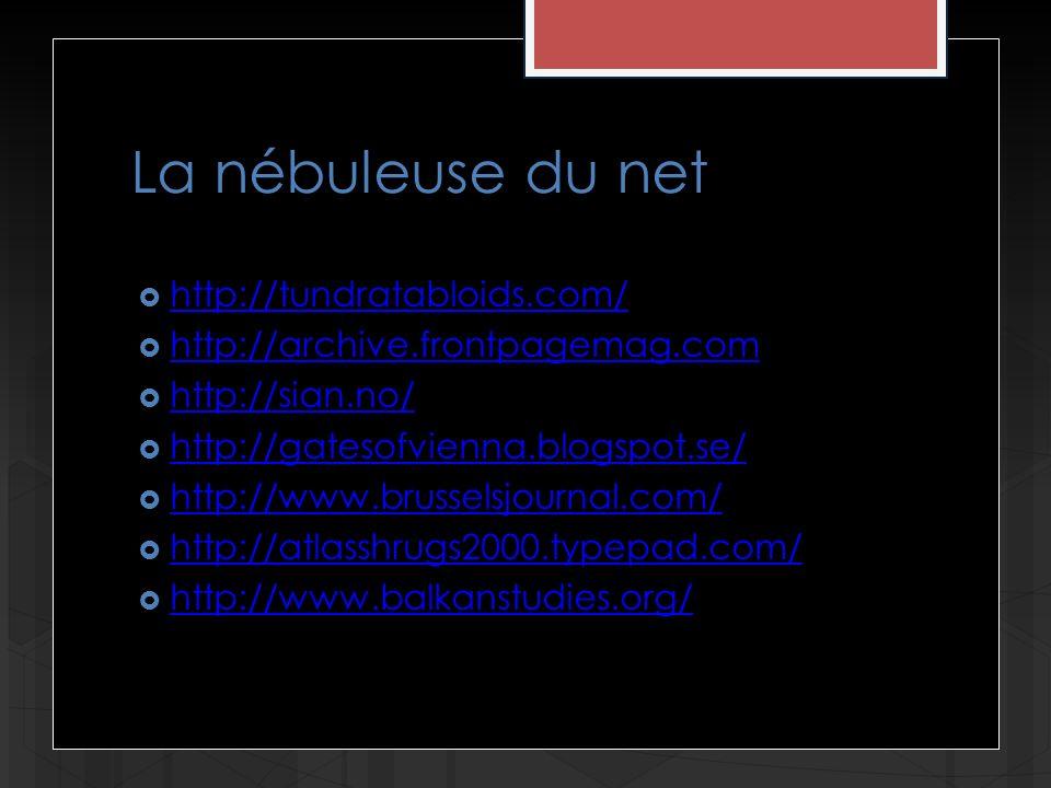 La nébuleuse du net http://tundratabloids.com/ http://archive.frontpagemag.com http://sian.no/ http://gatesofvienna.blogspot.se/ http://www.brusselsjo