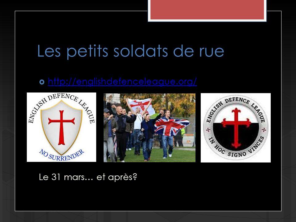 Les petits soldats de rue http://englishdefenceleague.org/ Le 31 mars… et après