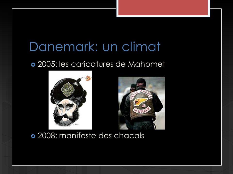Danemark: un climat 2005: les caricatures de Mahomet 2008: manifeste des chacals