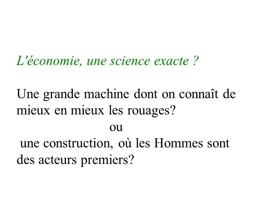 L économie, une science exacte . Une grande machine dont on connaît de mieux en mieux les rouages.