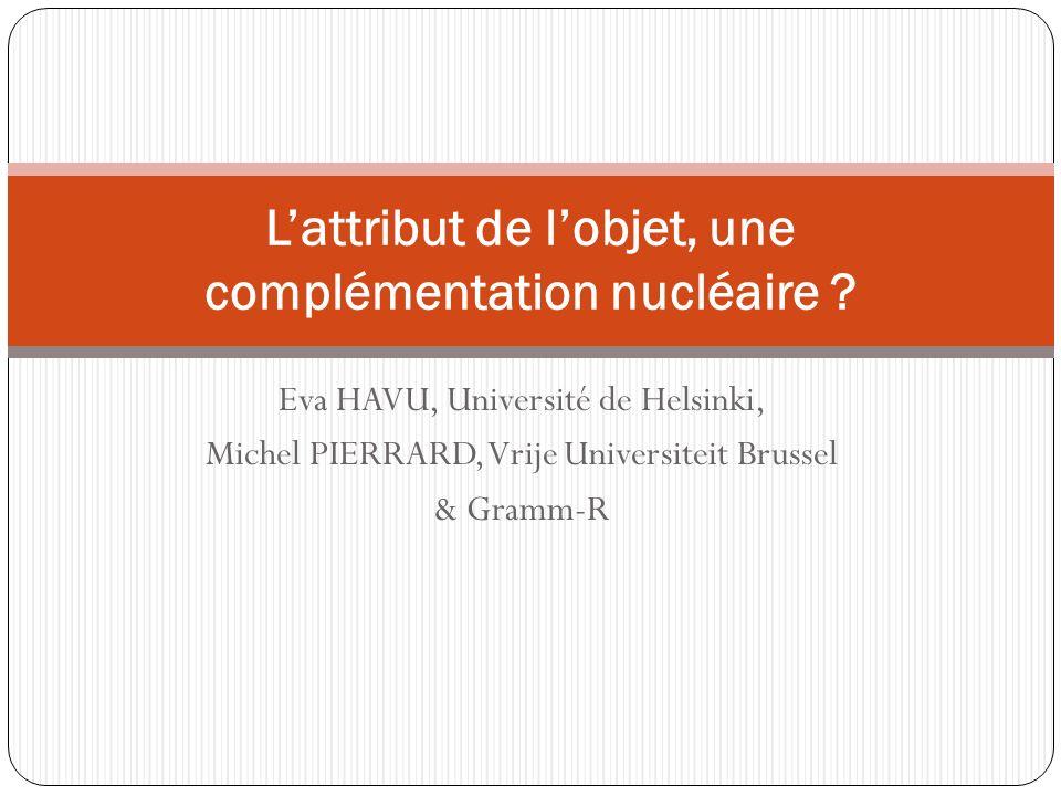 Eva HAVU, Université de Helsinki, Michel PIERRARD, Vrije Universiteit Brussel & Gramm-R Lattribut de lobjet, une complémentation nucléaire