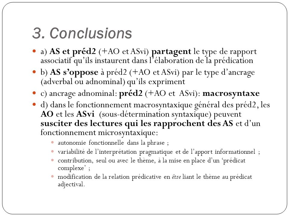 3. Conclusions a) AS et préd2 (+AO et ASvi) partagent le type de rapport associatif quils instaurent dans lélaboration de la prédication b) AS soppose