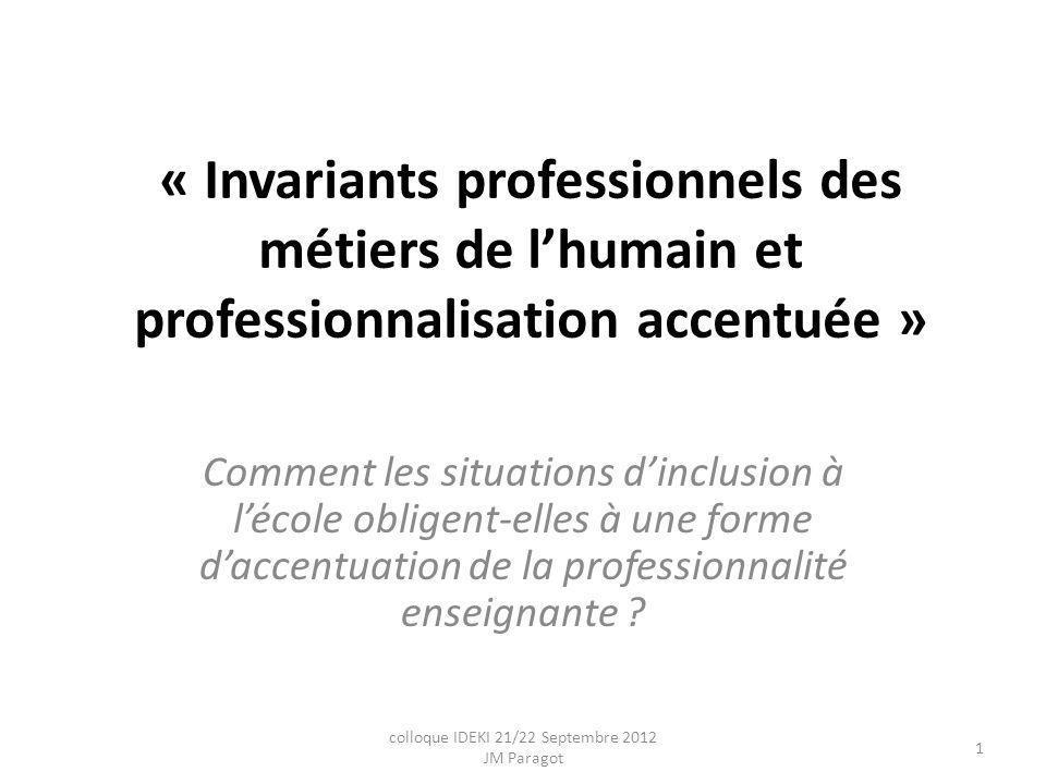 « Invariants professionnels des métiers de lhumain et professionnalisation accentuée » Comment les situations dinclusion à lécole obligent-elles à une forme daccentuation de la professionnalité enseignante .
