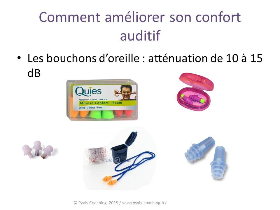 Comment améliorer son confort auditif Les bouchons doreille : atténuation de 10 à 15 dB © Pyxis-Coaching 2013 / www.pyxis-coaching.fr/