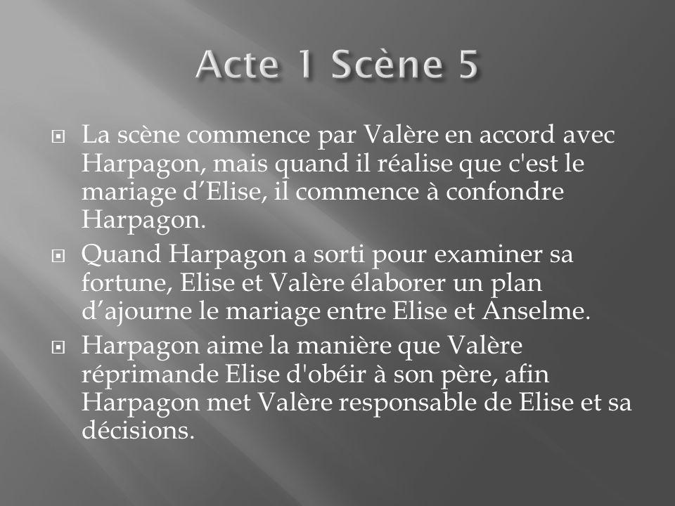 La scène commence par Valère en accord avec Harpagon, mais quand il réalise que c'est le mariage dElise, il commence à confondre Harpagon. Quand Harpa