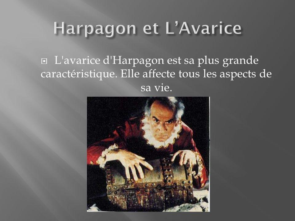L'avarice d'Harpagon est sa plus grande caractéristique. Elle affecte tous les aspects de sa vie.