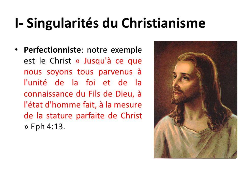 I- Singularités du Christianisme Perfectionniste: notre exemple est le Christ « Jusqu'à ce que nous soyons tous parvenus à l'unité de la foi et de la