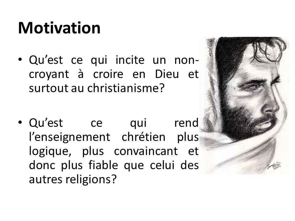 Motivation Quest ce qui incite un non- croyant à croire en Dieu et surtout au christianisme? Quest ce qui rend lenseignement chrétien plus logique, pl