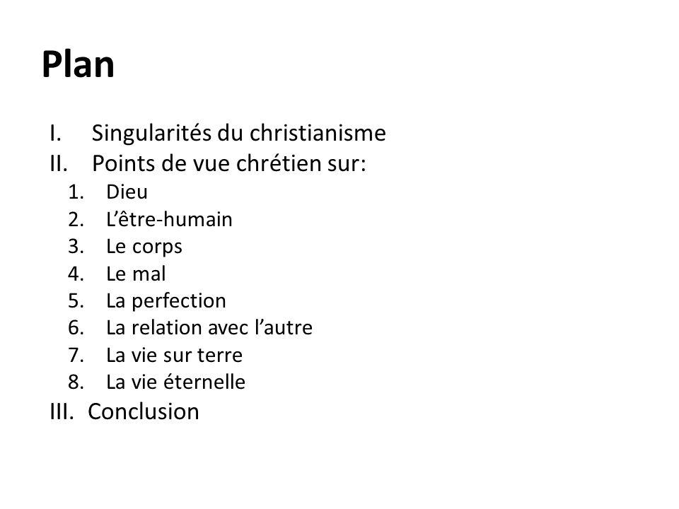 Plan I.Singularités du christianisme II.Points de vue chrétien sur: 1.Dieu 2.Lêtre-humain 3.Le corps 4.Le mal 5.La perfection 6.La relation avec lautr