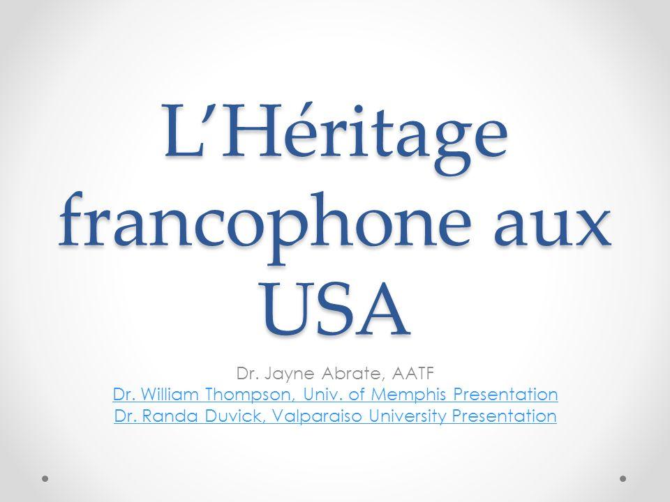 LHéritage francophone aux USA Dr. Jayne Abrate, AATF Dr. William Thompson, Univ. of Memphis Presentation Dr. Randa Duvick, Valparaiso University Prese