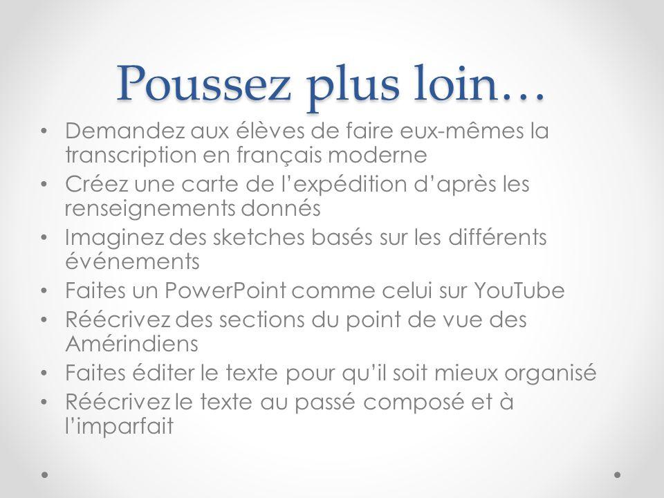 Poussez plus loin… Demandez aux élèves de faire eux-mêmes la transcription en français moderne Créez une carte de lexpédition daprès les renseignement