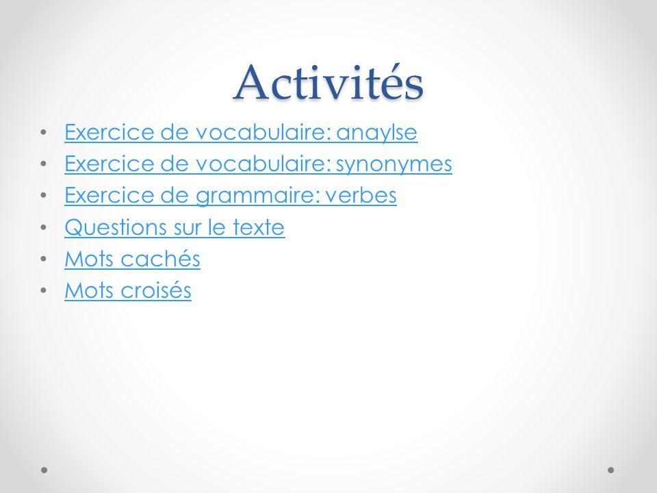 Activités Exercice de vocabulaire: anaylse Exercice de vocabulaire: synonymes Exercice de grammaire: verbes Questions sur le texte Mots cachés Mots cr