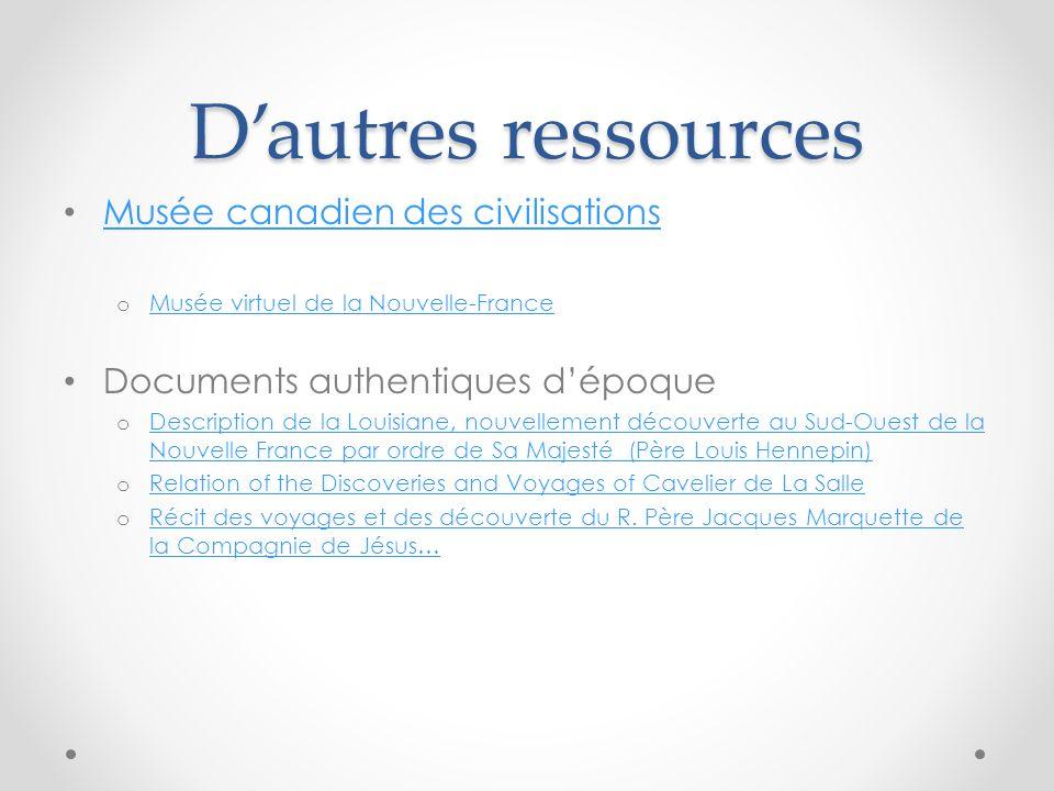 Dautres ressources Musée canadien des civilisations o Musée virtuel de la Nouvelle-France Musée virtuel de la Nouvelle-France Documents authentiques d