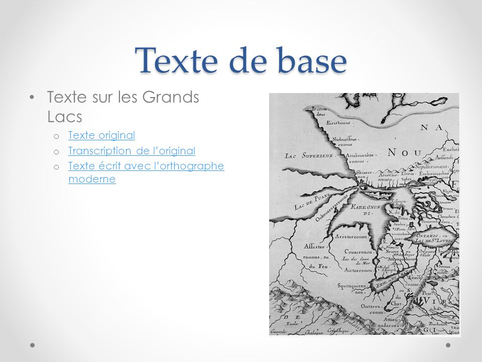 Texte de base Texte sur les Grands Lacs o Texte original Texte original o Transcription de loriginal Transcription de loriginal o Texte écrit avec lorthographe moderne Texte écrit avec lorthographe moderne