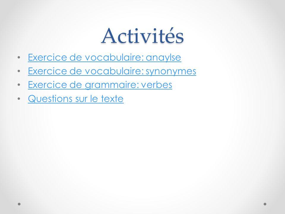 Activités Exercice de vocabulaire: anaylse Exercice de vocabulaire: synonymes Exercice de grammaire: verbes Questions sur le texte
