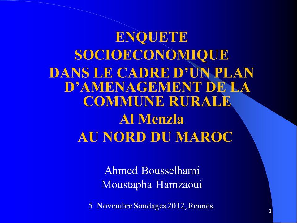 1 ENQUETE SOCIOECONOMIQUE DANS LE CADRE DUN PLAN DAMENAGEMENT DE LA COMMUNE RURALE Al Menzla AU NORD DU MAROC Ahmed Bousselhami Moustapha Hamzaoui 5 Novembre Sondages 2012, Rennes.