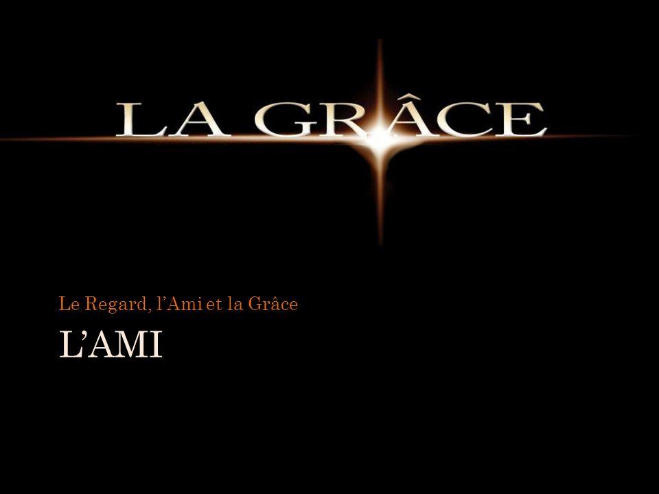 LAMI Le Regard, lAmi et la Grâce