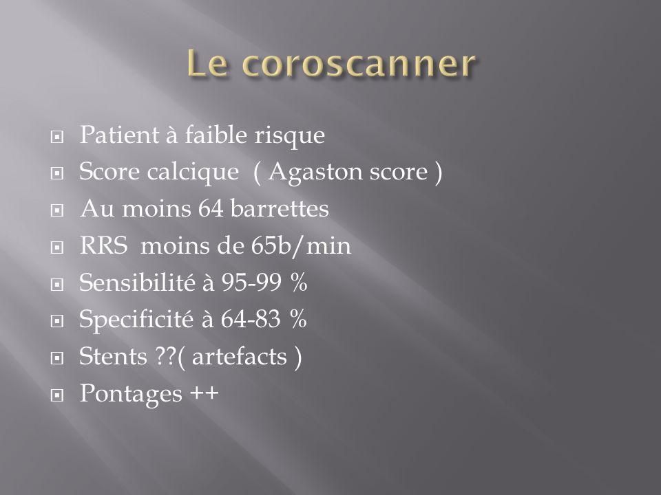 Patient à faible risque Score calcique ( Agaston score ) Au moins 64 barrettes RRS moins de 65b/min Sensibilité à 95-99 % Specificité à 64-83 % Stents