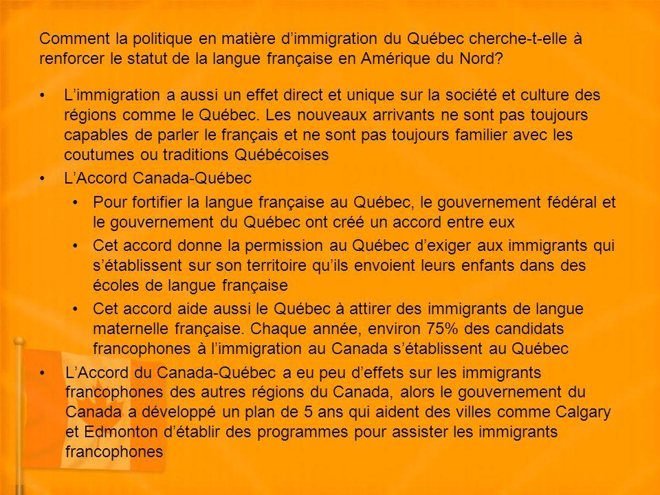 Comment la politique en matière dimmigration du Québec cherche-t-elle à renforcer le statut de la langue française en Amérique du Nord.