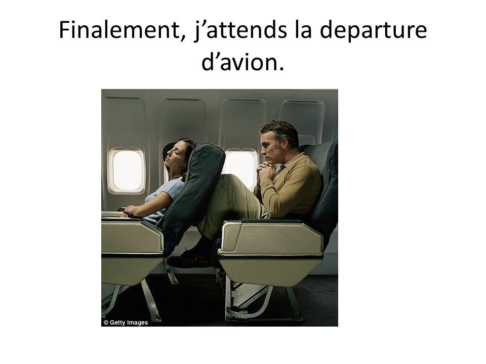 Finalement, jattends la departure davion.