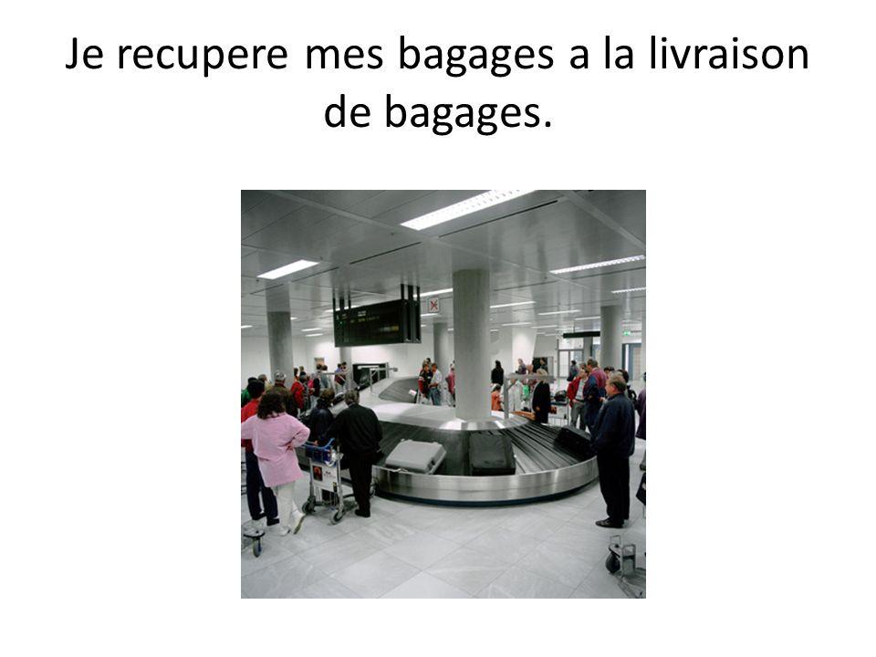 Je recupere mes bagages a la livraison de bagages.