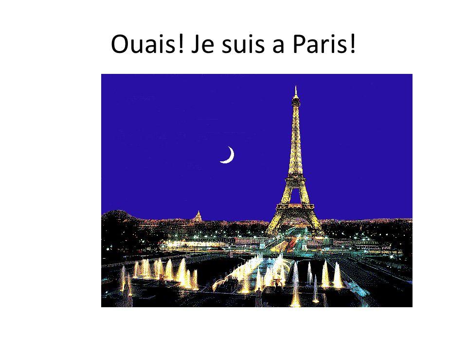 Ouais! Je suis a Paris!