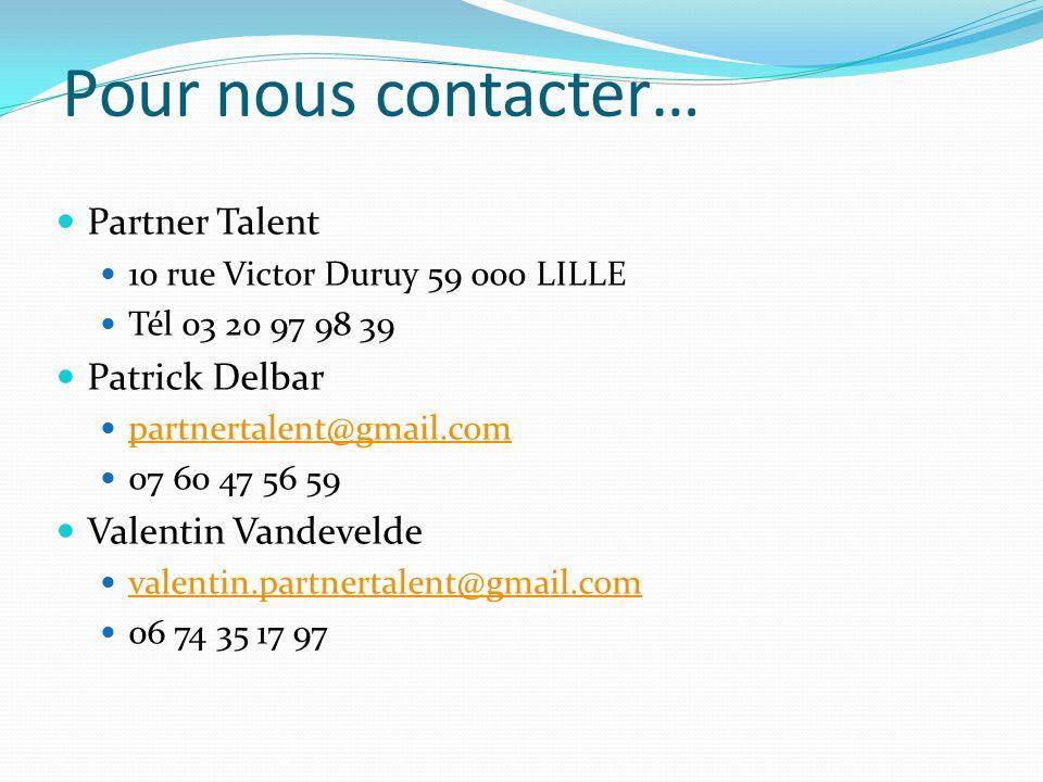 Pour nous contacter… Partner Talent 10 rue Victor Duruy 59 000 LILLE Tél 03 20 97 98 39 Patrick Delbar partnertalent@gmail.com 07 60 47 56 59 Valentin
