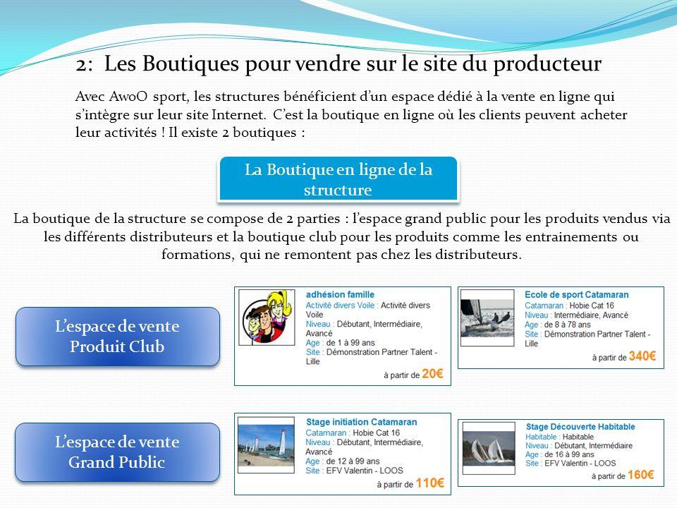 2: Les Boutiques pour vendre sur le site du producteur Avec AwoO sport, les structures bénéficient dun espace dédié à la vente en ligne qui sintègre s