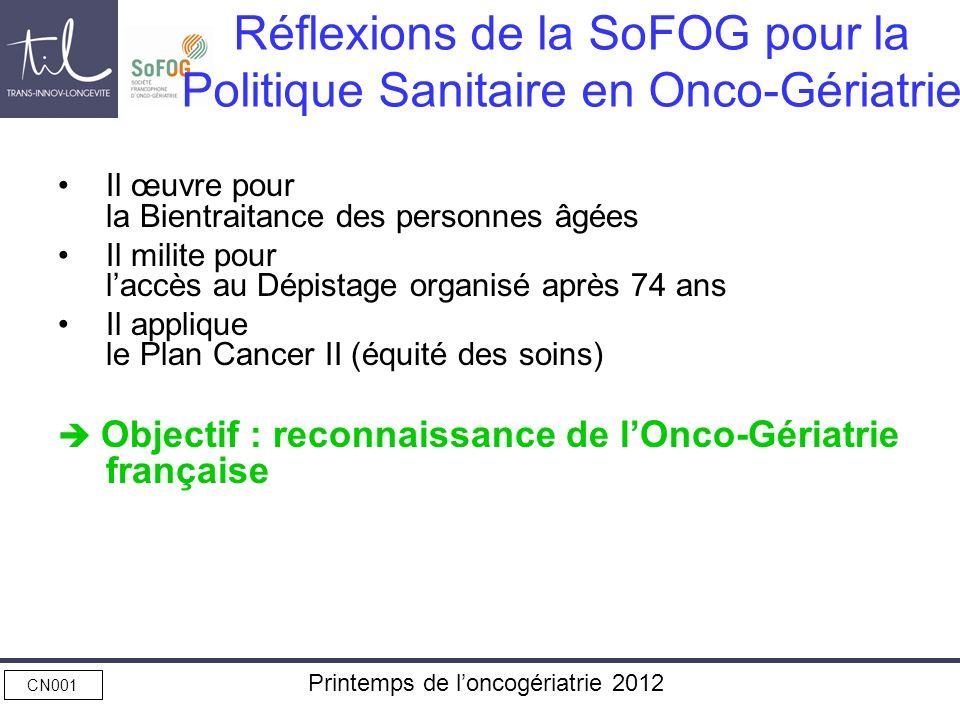 CN001 Printemps de loncogériatrie 2012 Réflexions de la SoFOG pour la Politique Sanitaire en Onco-Gériatrie Il œuvre pour la Bientraitance des personn
