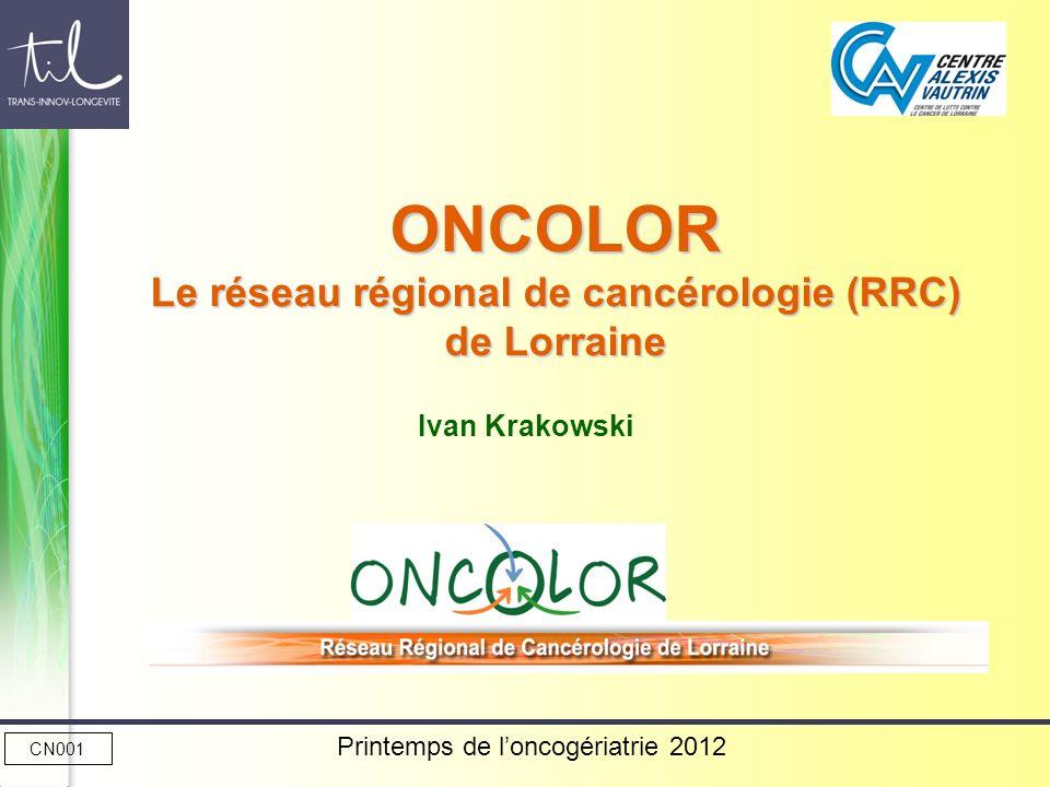 ONCOLOR Le réseau régional de cancérologie (RRC) de Lorraine Ivan Krakowski CN001