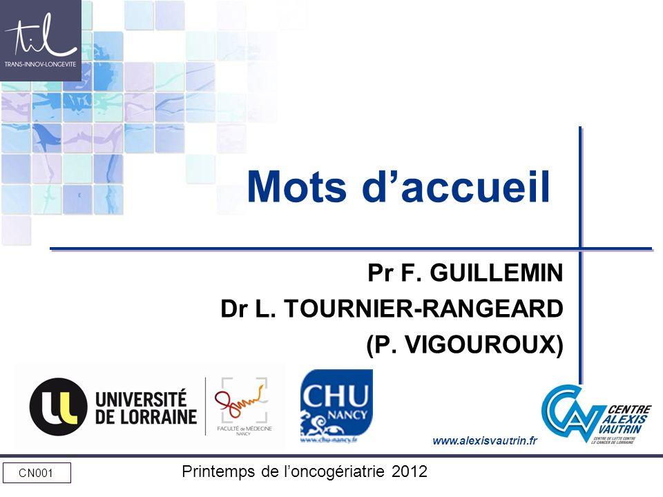 www.alexisvautrin.fr CN001 Printemps de loncogériatrie 2012 Mots daccueil Pr F. GUILLEMIN Dr L. TOURNIER-RANGEARD (P. VIGOUROUX)