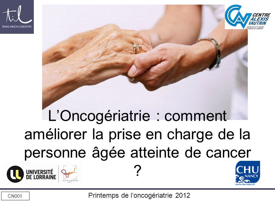 CN001 Printemps de loncogériatrie 2012 LOncogériatrie : comment améliorer la prise en charge de la personne âgée atteinte de cancer ?