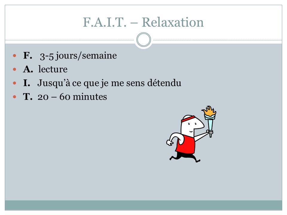 F.A.I.T.– Relaxation F. 3-5 jours/semaine A. lecture I.