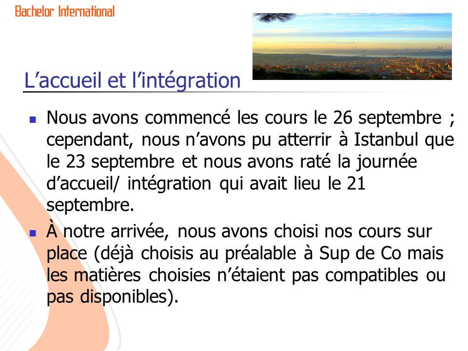 Laccueil et lintégration Nous avons commencé les cours le 26 septembre ; cependant, nous navons pu atterrir à Istanbul que le 23 septembre et nous avons raté la journée daccueil/ intégration qui avait lieu le 21 septembre.